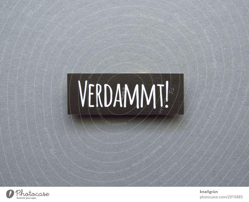 VERDAMMT! weiß schwarz Gefühle grau Schriftzeichen Kommunizieren Schilder & Markierungen Wut Konflikt & Streit Verzweiflung Aggression Frustration Enttäuschung
