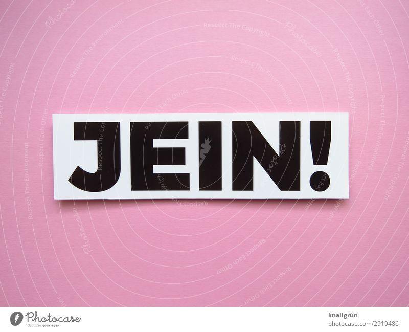 JEIN! weiß schwarz Gefühle rosa Schriftzeichen Kommunizieren Schilder & Markierungen unentschlossen unsicher