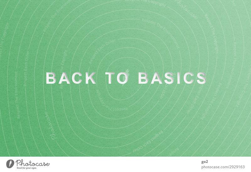 Back to basics Schriftzeichen ästhetisch einfach grün achtsam Gelassenheit Selbstbeherrschung bescheiden zurückhalten sparsam Beginn Idee einzigartig