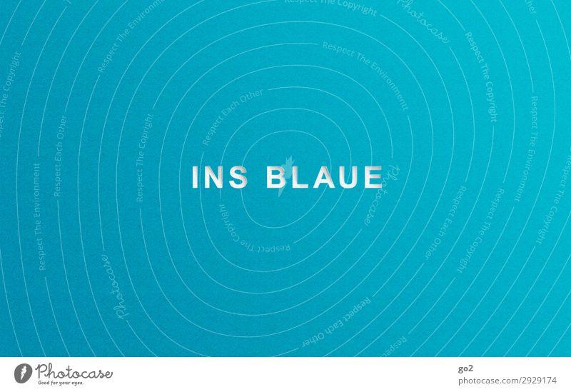Ins Blaue Ausflug Abenteuer Ferne Freiheit Sommerurlaub Schriftzeichen ästhetisch einfach blau Lebensfreude Vorfreude Vertrauen Sehnsucht Fernweh Beginn