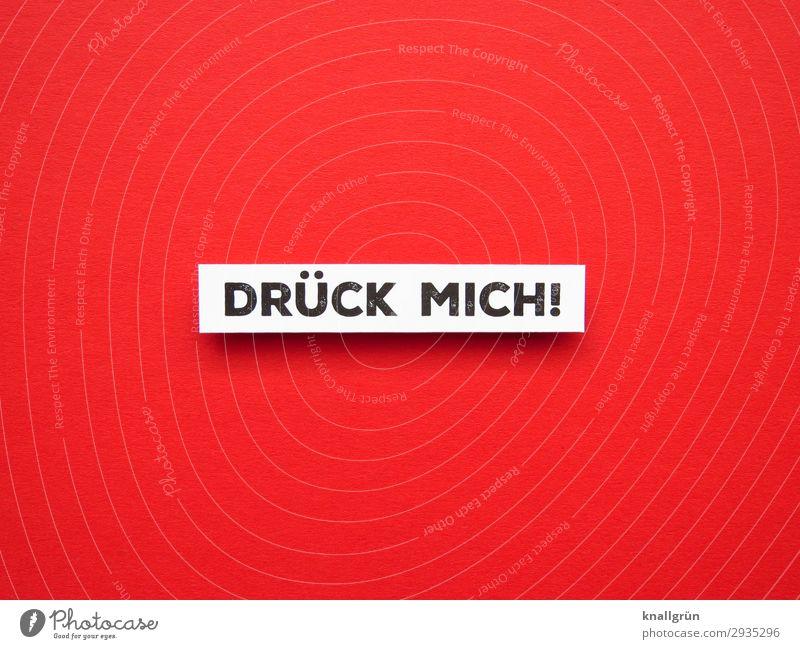 DRÜCK MICH! weiß rot schwarz Liebe Gefühle Zusammensein Freundschaft Schriftzeichen Kommunizieren Schilder & Markierungen Kontakt Vertrauen Partnerschaft