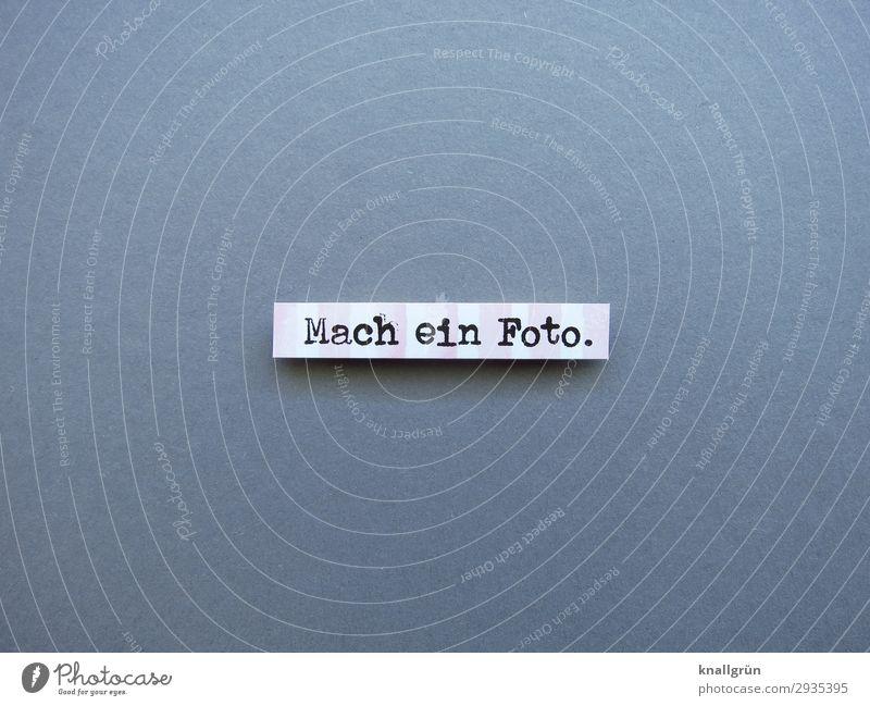 Mach ein Foto. Schriftzeichen Schilder & Markierungen Kommunizieren grau rosa weiß Gefühle Freude Neugier Erwartung Freizeit & Hobby Inspiration Kreativität