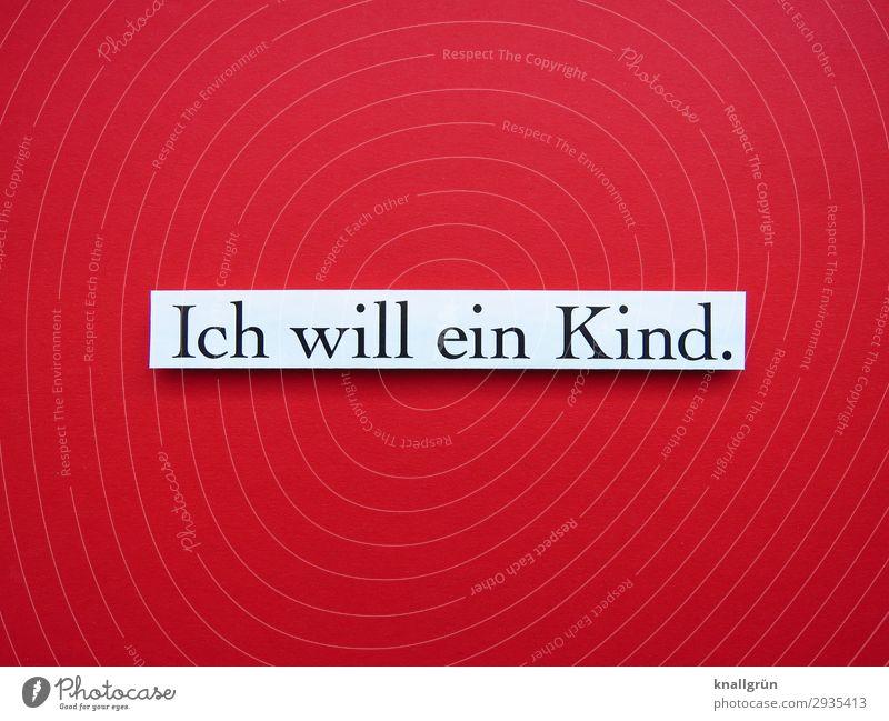 Ich will ein Kind. Schriftzeichen Schilder & Markierungen Kommunizieren Zusammensein schwanger rot schwarz weiß Gefühle Glück Lebensfreude Vorfreude Mut