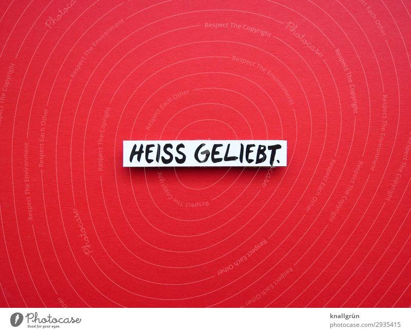 HEISS GELIEBT. weiß rot Erotik Freude schwarz Liebe Gefühle Glück Zusammensein Schriftzeichen Sex Kommunizieren Schilder & Markierungen Lebensfreude