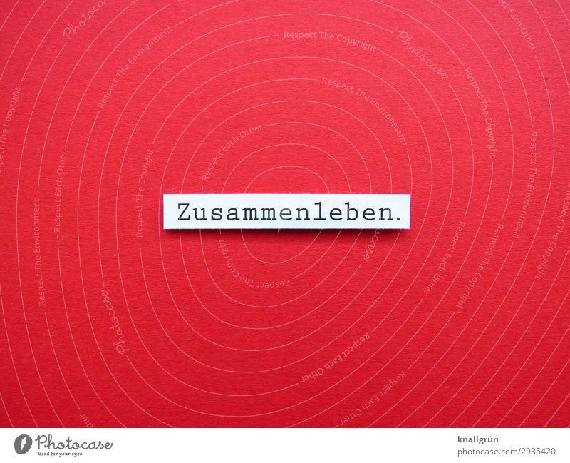 Zusammenleben. Schriftzeichen Schilder & Markierungen Kommunizieren Zusammensein rot schwarz weiß Gefühle Sympathie Liebe Partnerschaft erleben