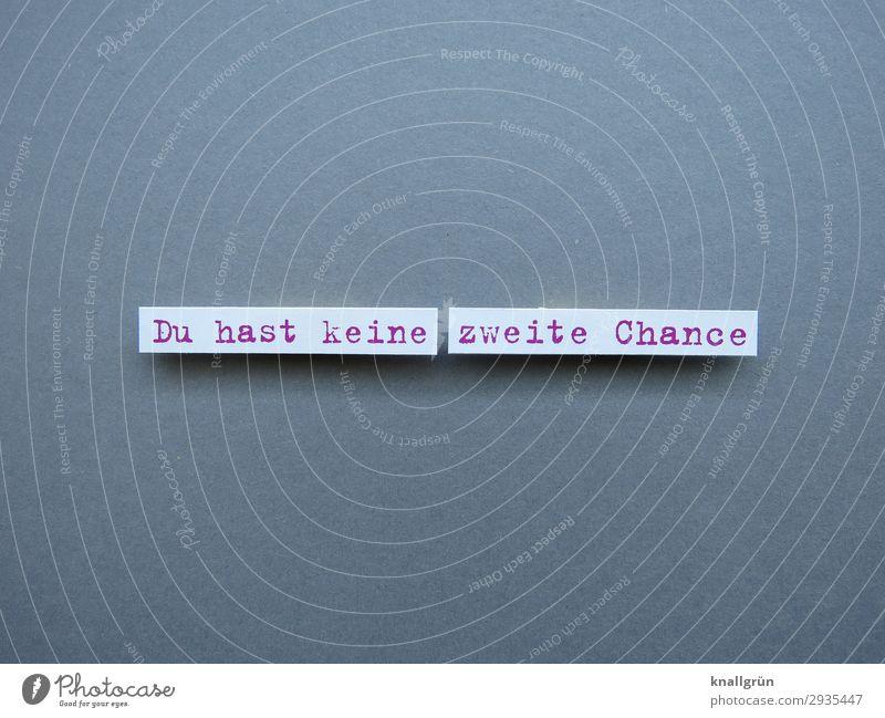 Du hast keine zweite Chance Schriftzeichen Schilder & Markierungen Kommunizieren grau rot weiß Gefühle Enttäuschung Verzweiflung Übermut dumm Hoffnungslosigkeit