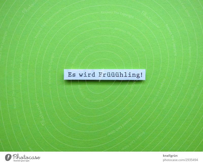 Es wird Früüühling! Frühling Schriftzeichen Schilder & Markierungen Kommunizieren Fröhlichkeit Glück Wärme grün weiß Gefühle Frühlingsgefühle Vorfreude Beginn