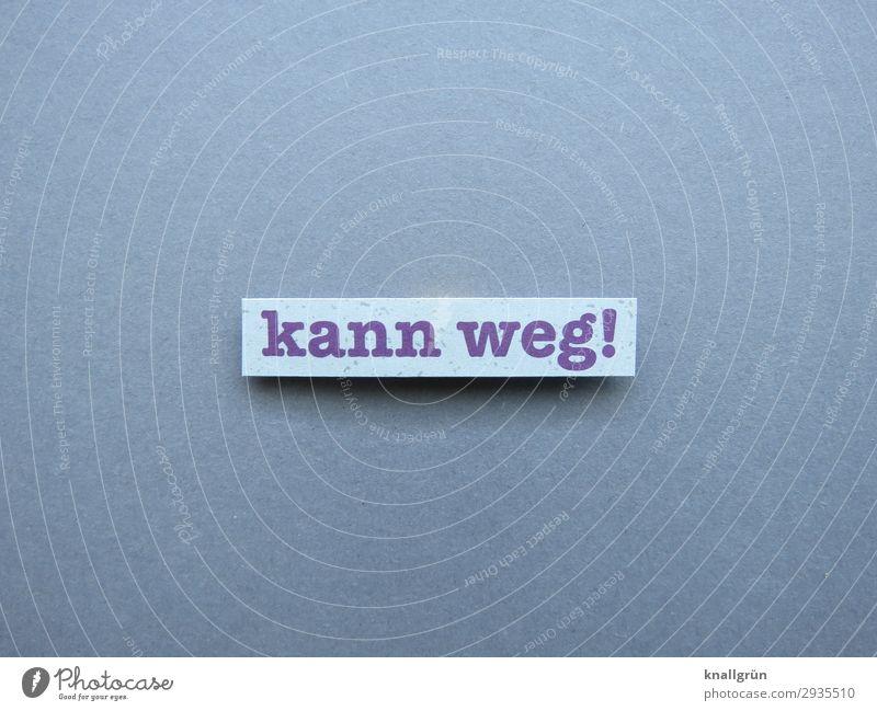 Kann weg! entfernen entsorgen überflüssig aufräumen Ordnung Buchstaben Wort Satz Schriftzeichen Typographie Text Sprache Letter Lateinisches Alphabet Mitteilung