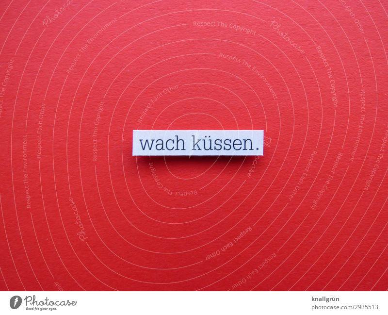 wach küssen. Schriftzeichen Schilder & Markierungen Kommunizieren Küssen rot schwarz weiß Gefühle Glück Vertrauen Geborgenheit Warmherzigkeit Sympathie