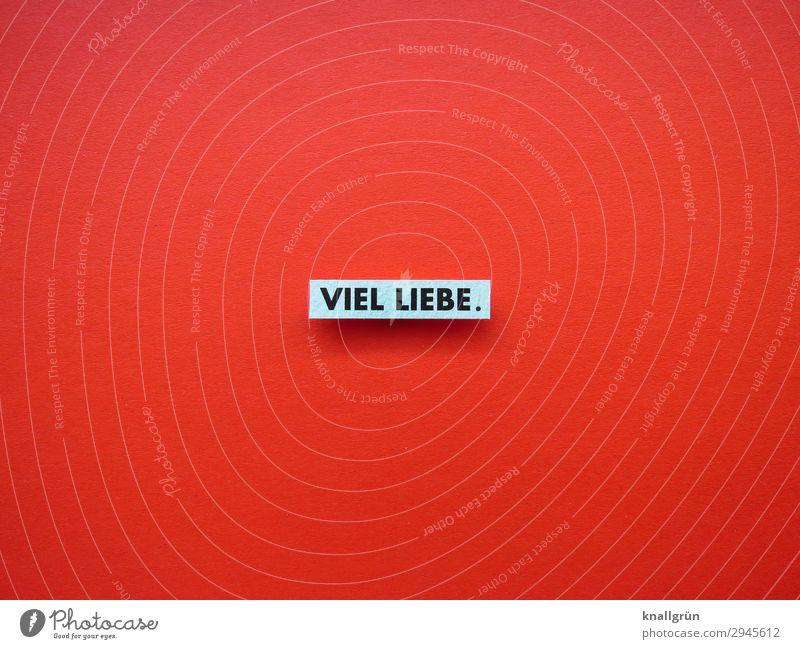VIEL LIEBE. Schriftzeichen Schilder & Markierungen Kommunizieren rot türkis weiß Gefühle Glück Zufriedenheit Lebensfreude Sympathie Zusammensein Liebe