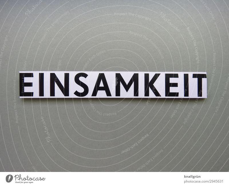 EINSAMKEIT Schriftzeichen Schilder & Markierungen Kommunizieren grau schwarz weiß Gefühle Traurigkeit Einsamkeit Verzweiflung erleben Gesellschaft (Soziologie)