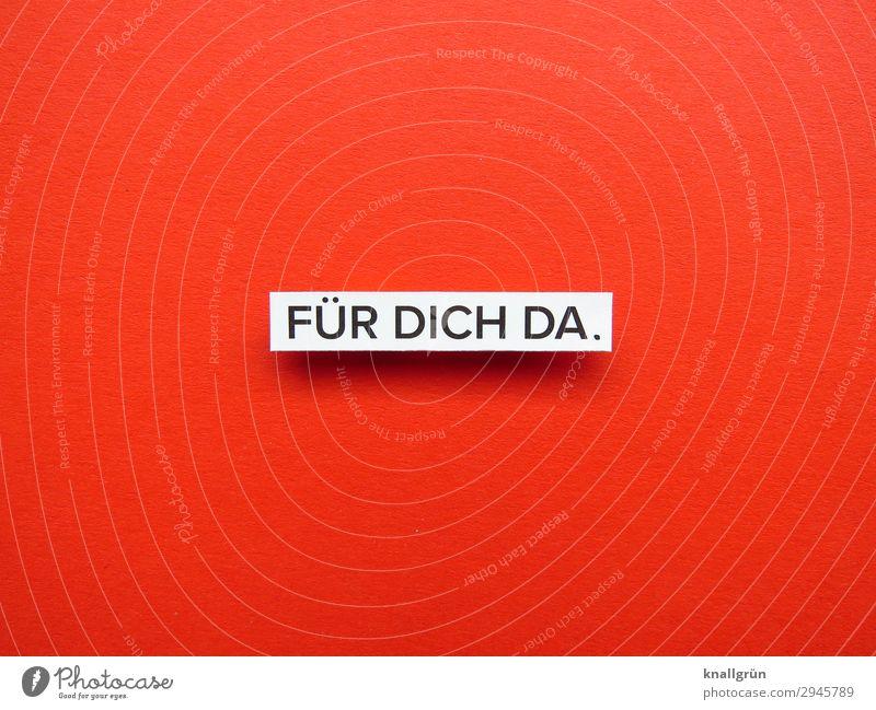 FÜR DICH DA. Schriftzeichen Schilder & Markierungen Kommunizieren rot schwarz weiß Gefühle Vertrauen Geborgenheit Sympathie Freundschaft Zusammensein Liebe