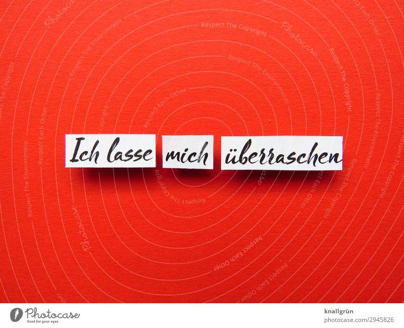 Ich lasse mich überraschen Schriftzeichen Schilder & Markierungen Kommunizieren Neugier rot schwarz weiß Gefühle Freude Vorfreude Begeisterung Optimismus