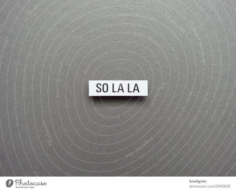 So la la Einigermaßen erträglich mittelmäßig bedingt gut geht so so la la Zustand Befinden Typographie Passabel mittelprächtig Stimmung Kommunizieren