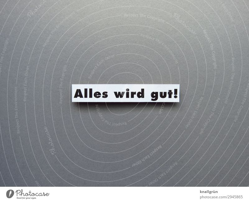 Alles wird gut! Schriftzeichen Schilder & Markierungen Kommunizieren positiv grau schwarz weiß Gefühle Zufriedenheit Vorfreude Optimismus Vertrauen Neugier