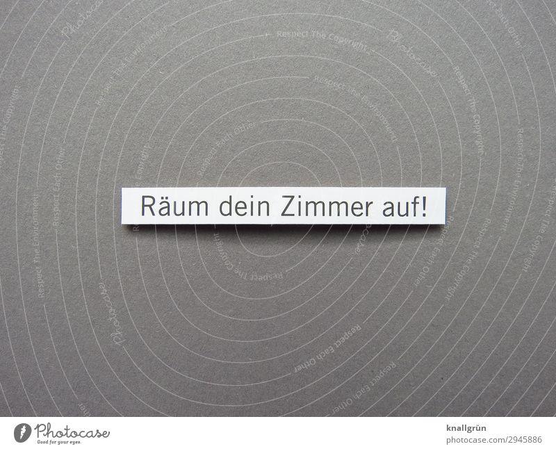 Räum dein Zimmer auf! Schriftzeichen Schilder & Markierungen Kommunizieren grau weiß Gefühle Stimmung Verantwortung Ordnungsliebe Reinlichkeit Sauberkeit