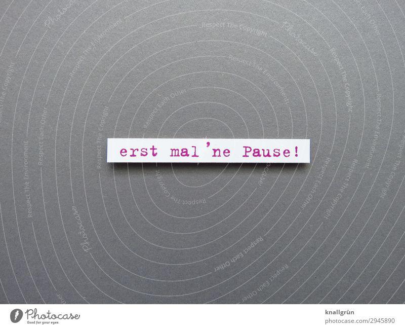 erst mal ´ne Pause! Schriftzeichen Schilder & Markierungen Kommunizieren grau rot weiß Gefühle Stimmung Zufriedenheit achtsam Gelassenheit ruhig Neugier