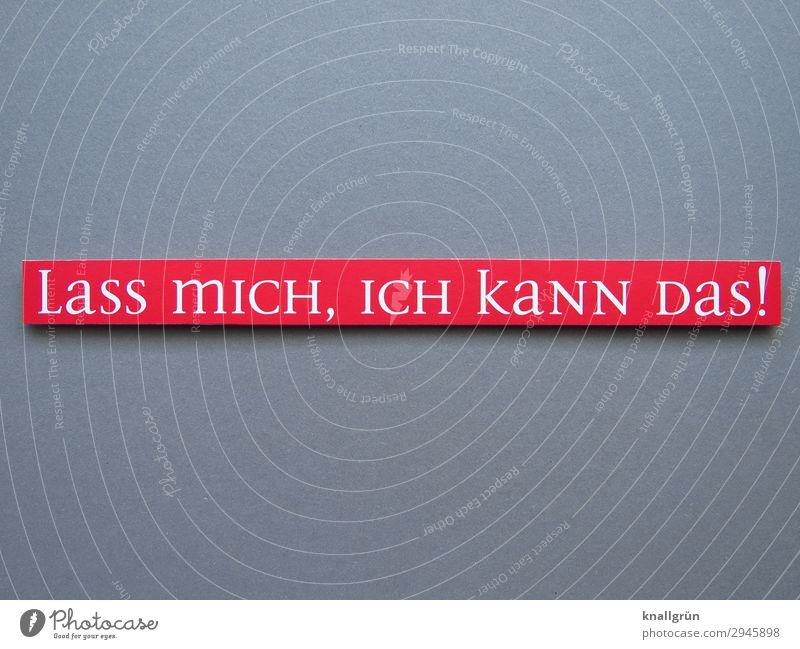 LaSS mICH, ICH kaNN DaS! weiß rot Gefühle grau Schriftzeichen Kommunizieren Schilder & Markierungen Erfolg Neugier Vertrauen Mut selbstbewußt machen Wissen