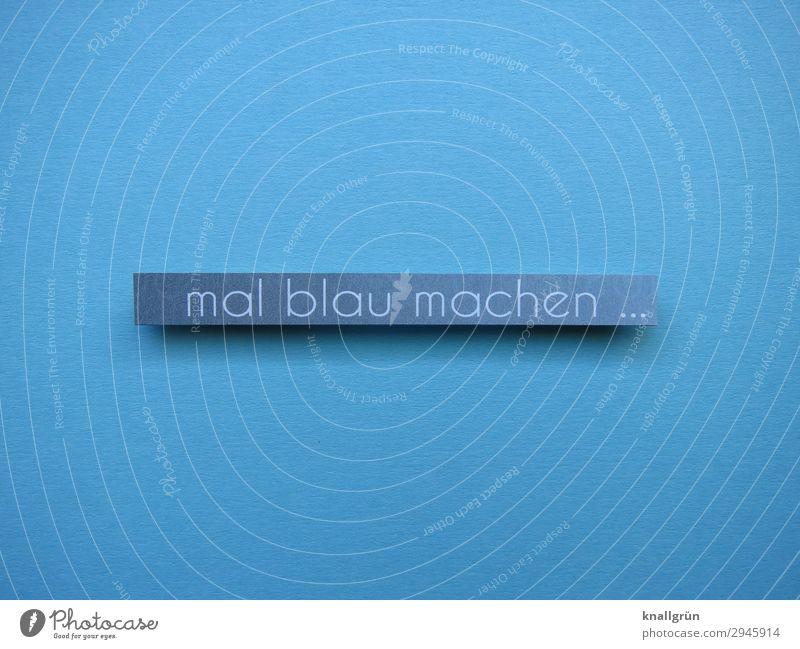 mal blau machen ... Schriftzeichen Schilder & Markierungen Kommunizieren Gefühle Gelassenheit Erschöpfung Trägheit bequem Erholung Freizeit & Hobby Freude