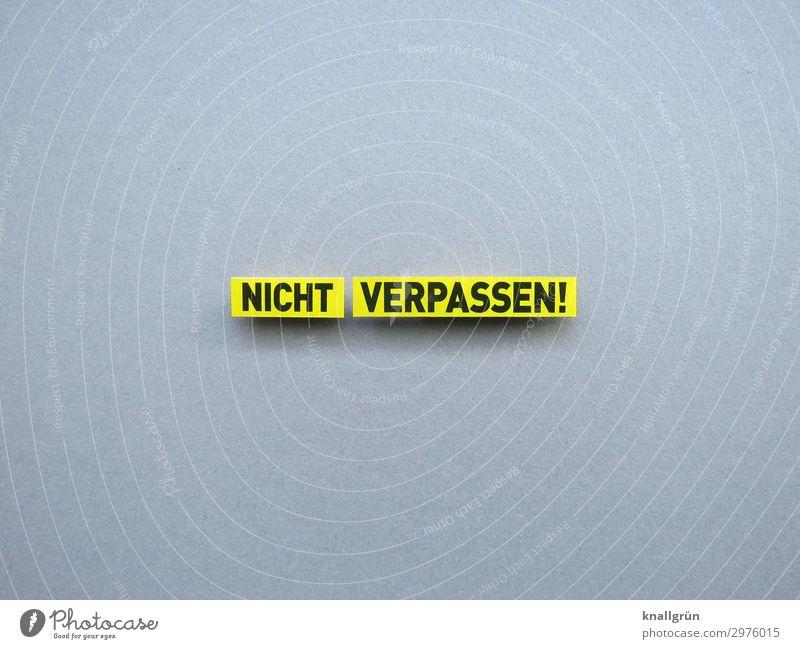 NICHT VERPASSEN! schwarz gelb Gefühle Zeit grau Schriftzeichen Kommunizieren Schilder & Markierungen Beginn Neugier planen Vorfreude Kontrolle Termin & Datum