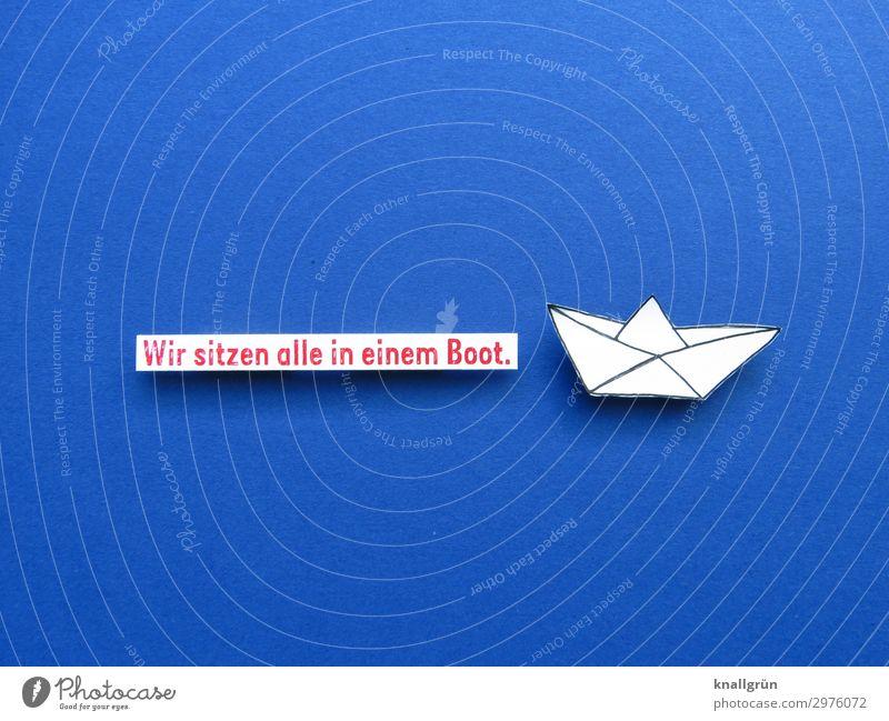 Wir sitzen alle in einem Boot. Mensch blau weiß rot Leben Umwelt Gefühle Zusammensein Erde Stimmung Schriftzeichen Kommunizieren Schilder & Markierungen Zukunft