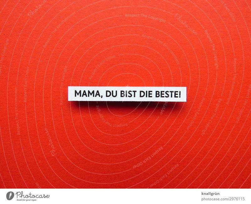 MAMA, DU BIST DIE BESTE! Schriftzeichen Schilder & Markierungen Kommunizieren schleimig rot schwarz weiß Gefühle Zufriedenheit Begeisterung Geborgenheit