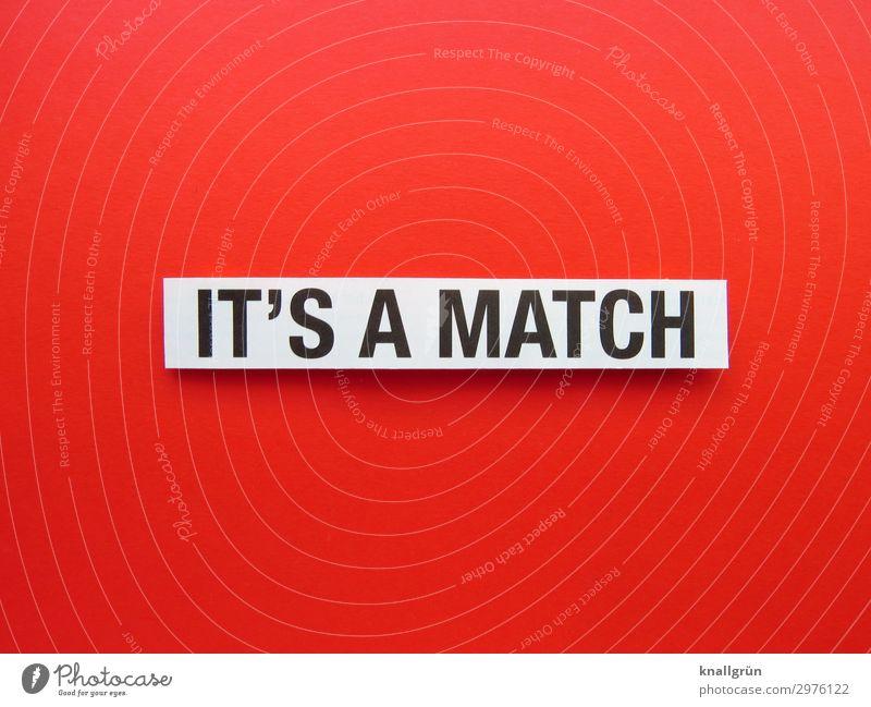 IT'S A MATCH Schriftzeichen Schilder & Markierungen Kommunizieren rot schwarz weiß Gefühle Freude Glück Begeisterung Erfolg Sympathie Zusammensein Liebe