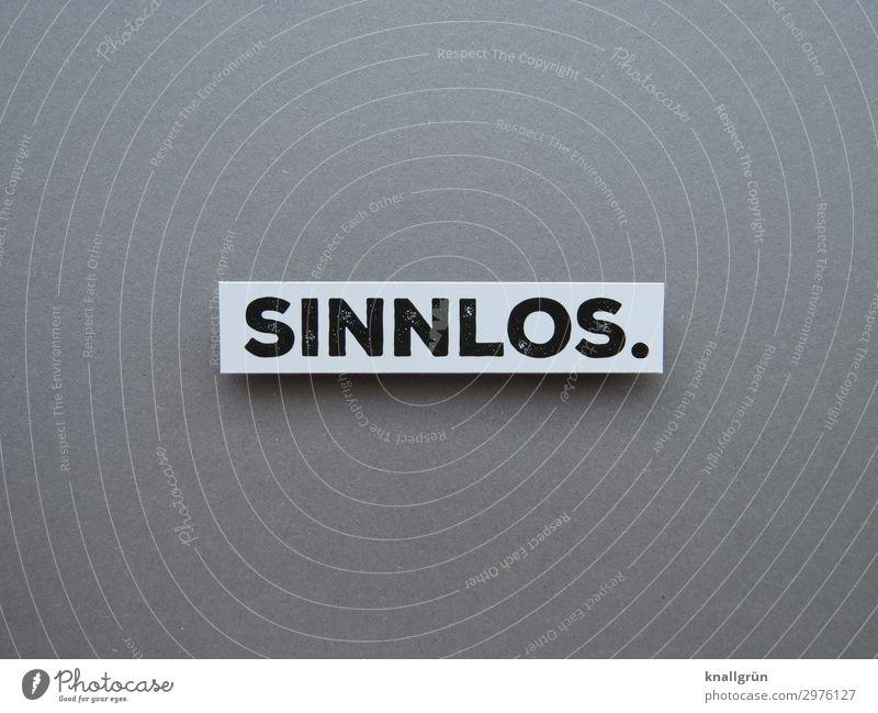 SINNLOS. Schriftzeichen Schilder & Markierungen Kommunizieren grau schwarz weiß Gefühle Traurigkeit Sinnesorgane sinnlos umsonst nutzlos wertlos überflüssig