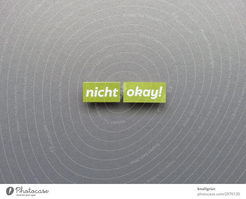 nicht okay! Schriftzeichen Schilder & Markierungen Kommunizieren grau grün weiß Gefühle Mut Verantwortung Gerechtigkeit Enttäuschung Verzweiflung