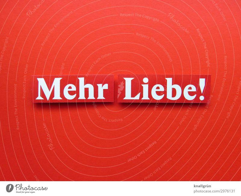 Mehr Liebe! Schriftzeichen Schilder & Markierungen Kommunizieren rot weiß Gefühle Lebensfreude Sympathie Freundschaft Zusammensein Verliebtheit Erotik Begierde
