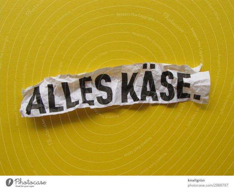 ALLES KÄSE. Schriftzeichen Schilder & Markierungen Kommunizieren gelb schwarz weiß Gefühle Enttäuschung Verzweiflung Ärger Frustration Krise Misserfolg Stimmung