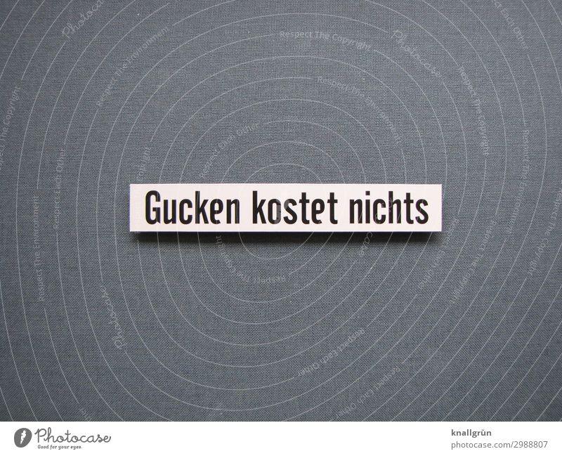 Gucken kostet nichts weiß Freude schwarz Gefühle grau Schriftzeichen Kommunizieren Schilder & Markierungen kostenlos sparsam umsonst