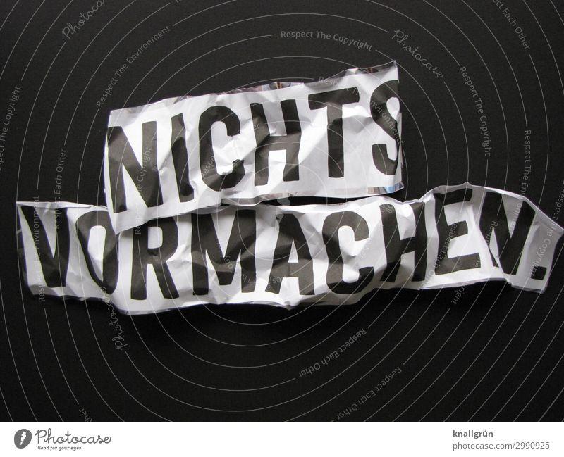 NICHTS VORMACHEN. Schriftzeichen Schilder & Markierungen Kommunizieren schwarz weiß Gefühle Mut Verantwortung Wahrheit Ehrlichkeit Gerechtigkeit Fairness