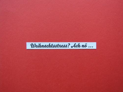 Weihnachtsstress? Ach nö ... Schriftzeichen Schilder & Markierungen Kommunizieren rot schwarz weiß Gefühle Stimmung Vorfreude Gelassenheit ruhig Neugier