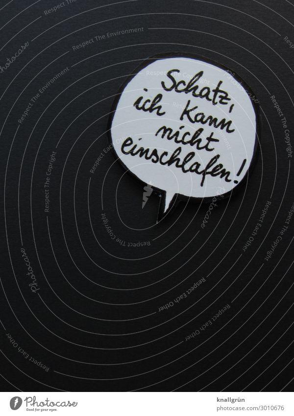Schatz, ich kann nicht einschlafen! Sprechblase Schriftzeichen Schilder & Markierungen Kommunizieren Zusammensein feminin schwarz weiß Gefühle Müdigkeit