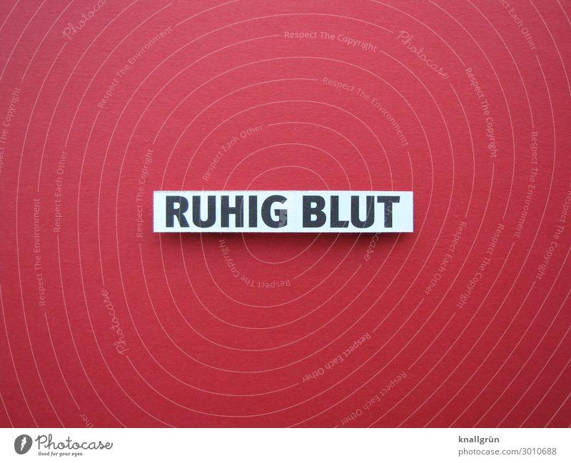 RUHIG BLUT Schriftzeichen Schilder & Markierungen Kommunizieren rot schwarz weiß Gefühle Vorsicht Gelassenheit geduldig ruhig Selbstbeherrschung Stimmung