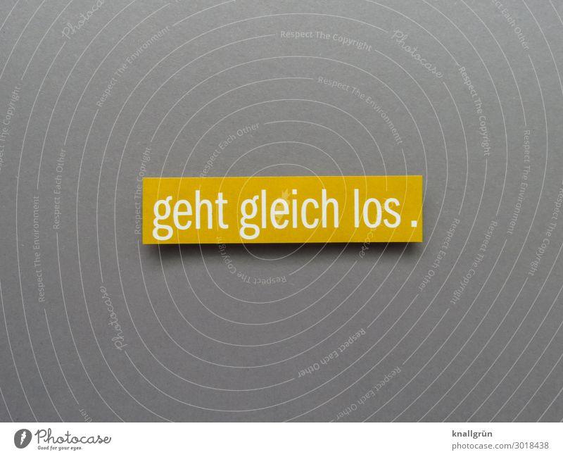 geht gleich los. Schriftzeichen Schilder & Markierungen Kommunizieren Neugier gelb grau weiß Gefühle Pünktlichkeit geduldig Interesse Beginn Erwartung
