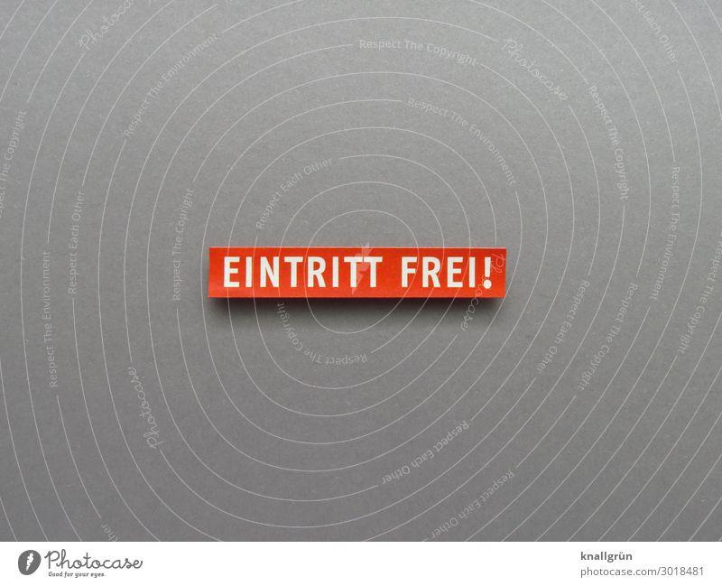 EINTRITT FREI! Schriftzeichen Schilder & Markierungen Kommunizieren frei grau rot weiß Gefühle Freude Zufriedenheit Vorfreude Begeisterung sparsam Neugier