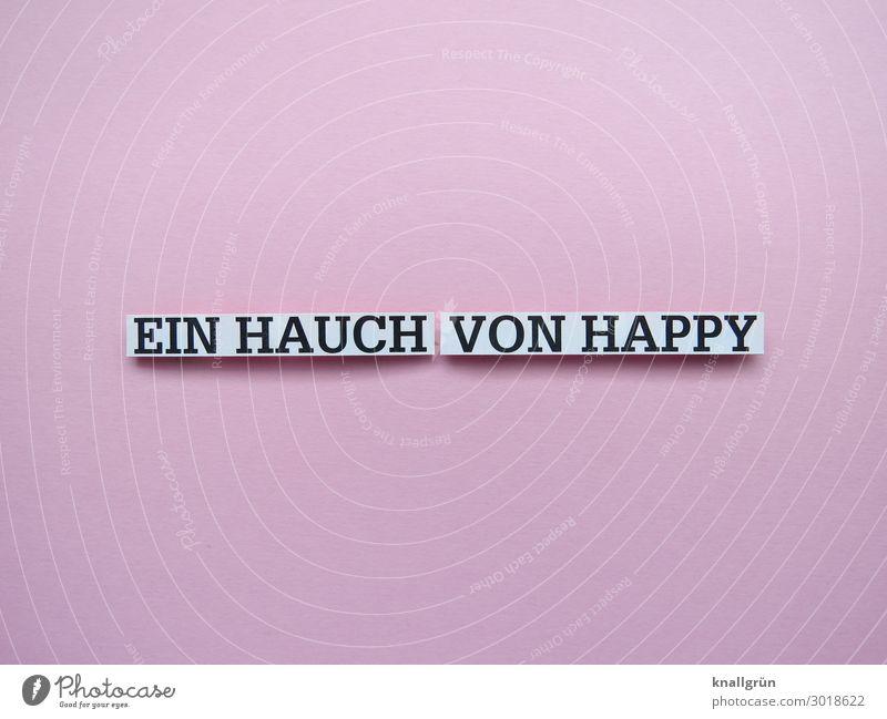 EIN HAUCH VON HAPPY Schriftzeichen Schilder & Markierungen Kommunizieren Glück rosa schwarz weiß Gefühle Freude Zufriedenheit Lebensfreude Farbfoto