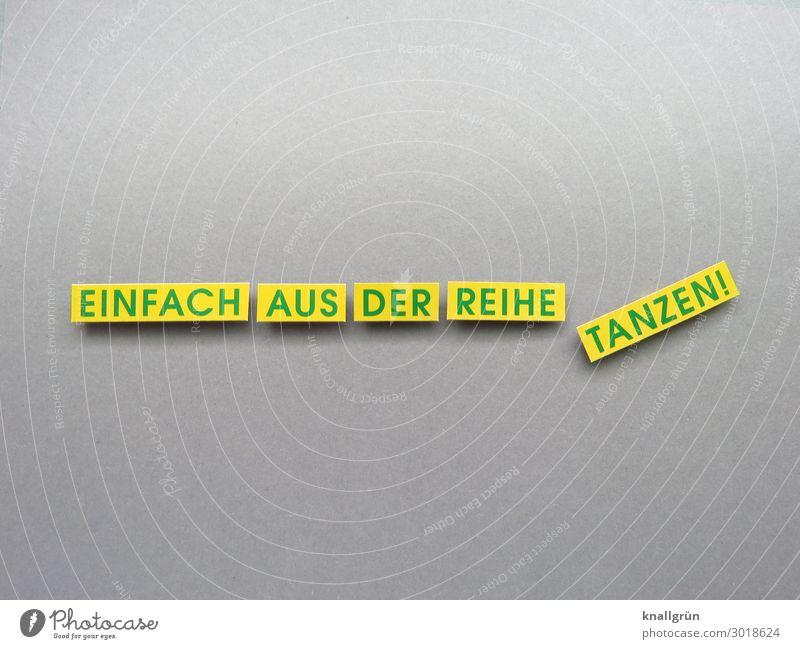EINFACH AUS DER REIHE TANZEN! Schriftzeichen Schilder & Markierungen Kommunizieren Tanzen außergewöhnlich rebellisch gelb grau grün Gefühle Stimmung