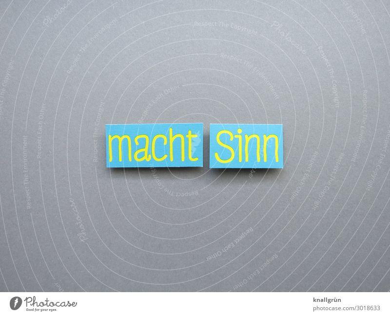 Macht Sinn Logik Kommunizieren Verständnis begreifen Klarheit Denken nachdenken Buchstaben Wort Satz Kommunikation Sprache Typographie Schriftzeichen Text