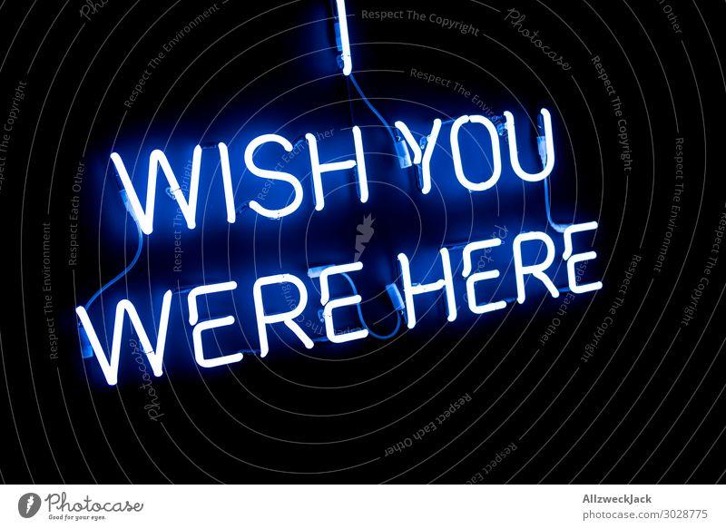 Wish you were Here Einsamkeit schwarz Beleuchtung Lampe leuchten Schriftzeichen Buchstaben Information Postkarte Wunsch Neonlicht Leuchtreklame Heimweh