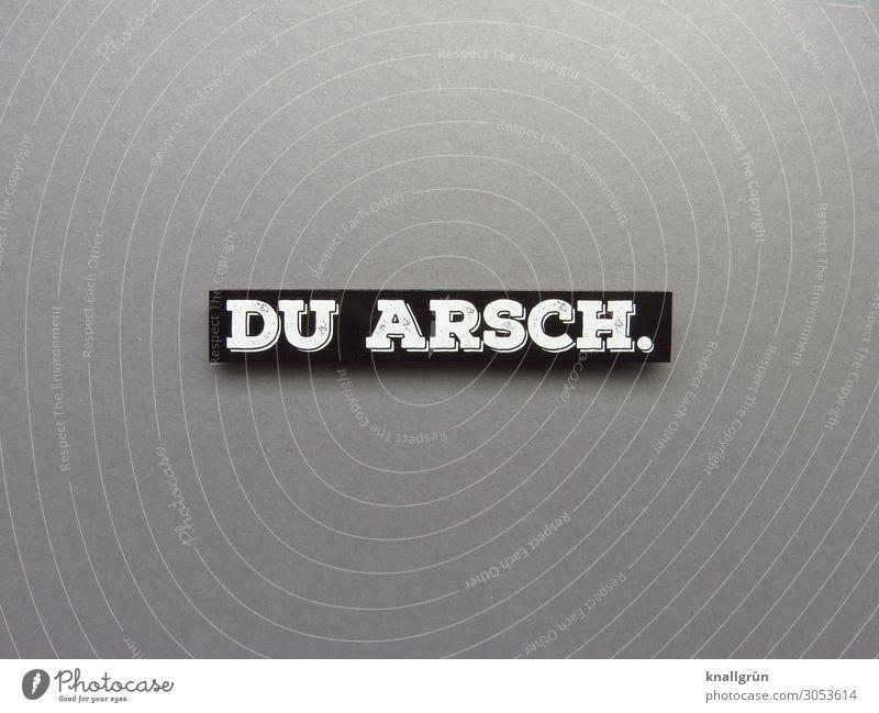 DU ARSCH. Schriftzeichen Schilder & Markierungen Kommunizieren grau schwarz weiß Gefühle Verachtung Wut Ärger Feindseligkeit Aggression Hass Enttäuschung