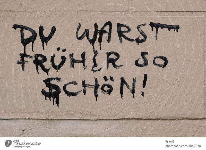 ja, früher... Haus Mauer Wand Fassade Schriftzeichen Graffiti Mitgefühl Ehrlichkeit Vergänglichkeit Vergangenheit Aussage Farbstoff Ansage Farbfoto
