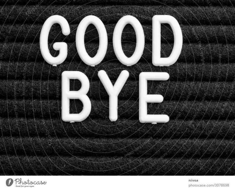 Good Bye Schriftzug weiss auf schwarz Design Ferien & Urlaub & Reisen Häusliches Leben Wohnung Innenarchitektur Dekoration & Verzierung Verlierer lernen