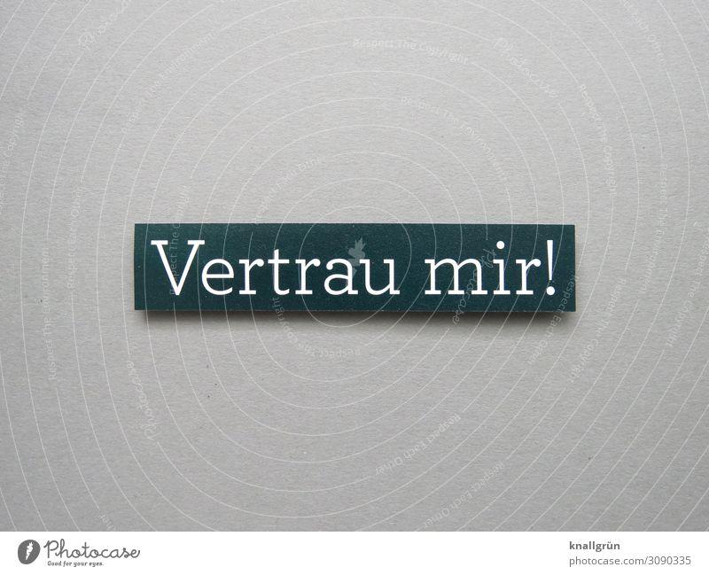 Vertrau mir! Schriftzeichen Schilder & Markierungen Kommunizieren Zusammensein nah grau schwarz weiß Gefühle Sympathie Freundschaft Liebe Treue Verantwortung