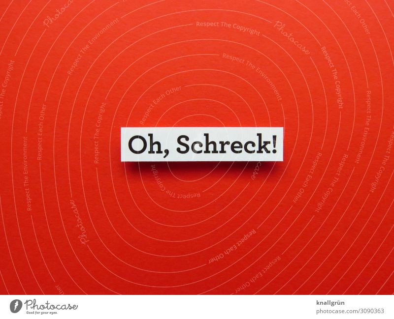Oh, Schreck! Schrecken Gefühle Angst gefährlich Panik bedrohlich Schock erschrecken Entsetzen Kommunizieren Wort Satz Kommunikation Text Typographie