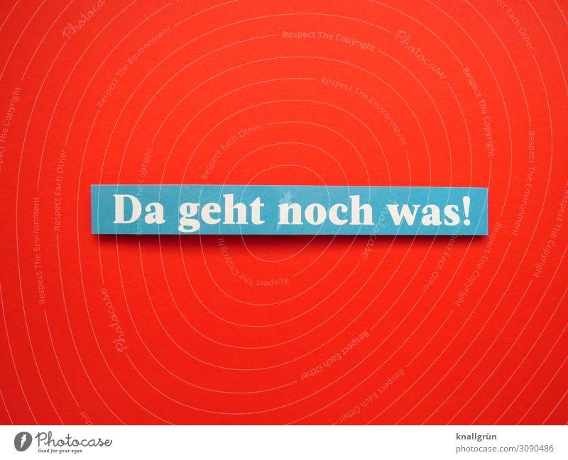 Da geht noch was! Schriftzeichen Schilder & Markierungen Kommunizieren positiv blau rot weiß Gefühle Vorfreude Verliebtheit Begierde Lust Sex Neugier Hoffnung