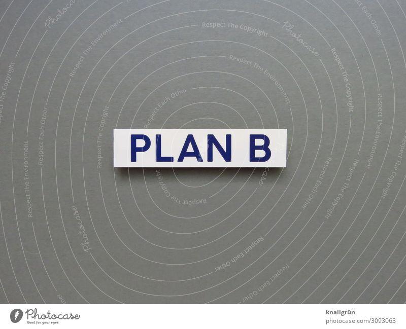 PLAN B Schriftzeichen Schilder & Markierungen Kommunizieren grau schwarz weiß vernünftig Business Problemlösung Misserfolg Perspektive Rettung Risiko Sicherheit