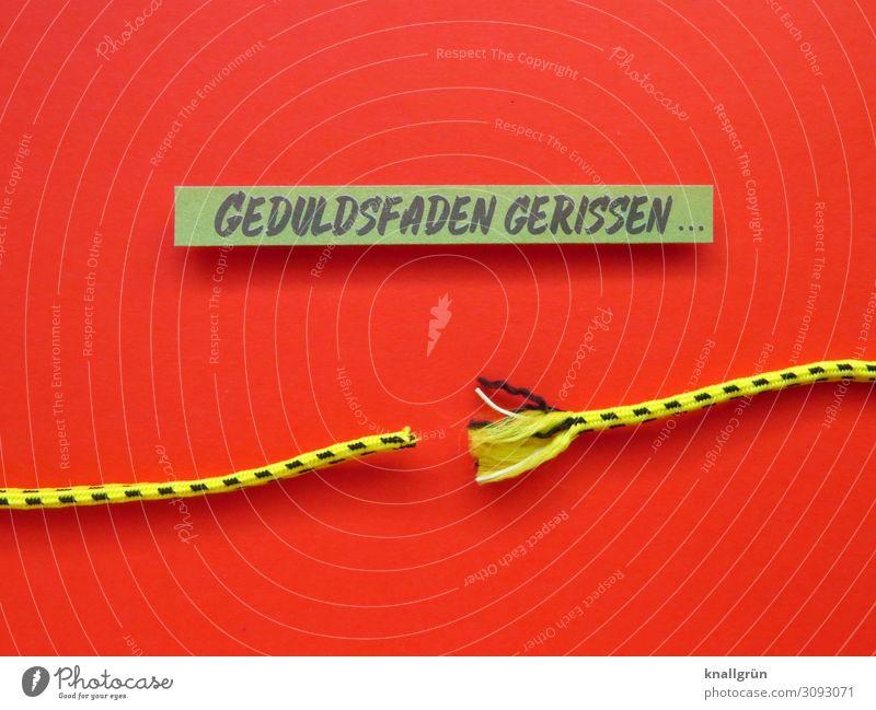 GEDULDSFADEN GERISSEN ... Schnur Schriftzeichen Schilder & Markierungen Kommunizieren kaputt gelb rot schwarz Gefühle geduldig Wut gereizt Aggression Ärger
